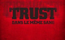 TRUST: Dans le même sang